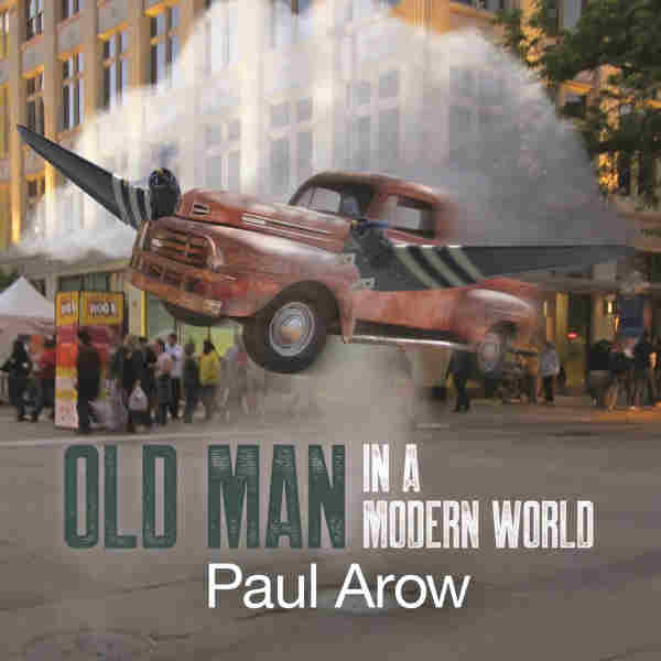 Old Man In a Modern World by Paul Arow