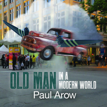 Old Man In a Modern World - Album by Paul Arow